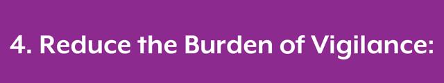 4. Reduce the burden of vigilance.png