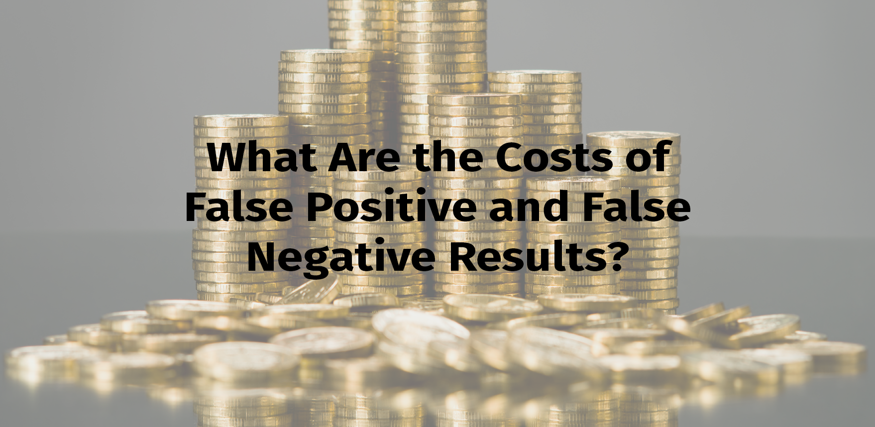 Costs-of-False-Positive-And-False-Negative-Results.png